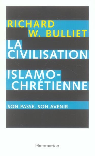 La civilisation islamo-chrétienne ; son passé, son avenir