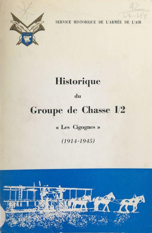 """Historique du groupe de chasse I-2 : """"Cigognes"""", 1914-1945  - Yves Breche  - Patrice Buffotot"""