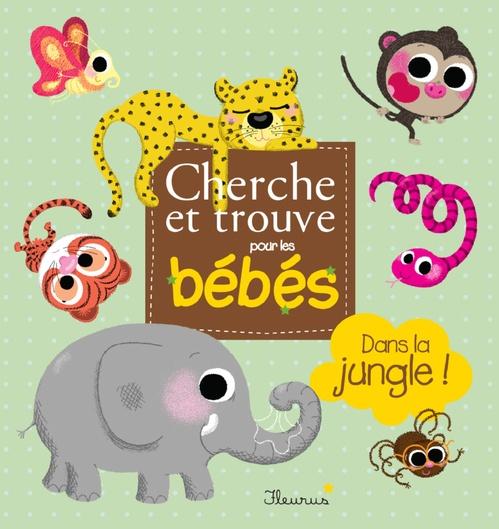 CHERCHE ET TROUVE POUR LES BEBES ; Dans la jungle ! - interactif