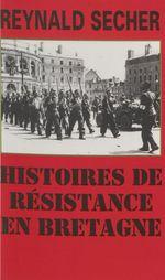 Histoires de Résistance en Bretagne  - Reynald Secher