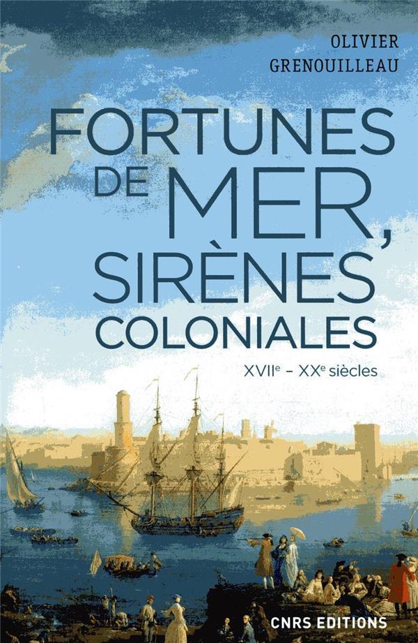 FORTUNES DE MER, SIRENES COLONIALES  -  XVIE-XXE SIECLES