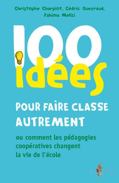 100 idées ; pour faire classe autrement