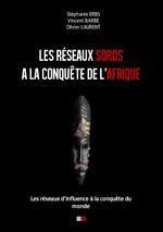 Les réseaux Soros à la conquête de l'afrique  - Laurent Olivier - Stéphanie Erbs - Vincent Barbe