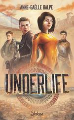 Vente EBooks : Underlife - Lecture roman ado science-fiction dystopie - Dès 13 ans  - Anne-Gaëlle Balpe