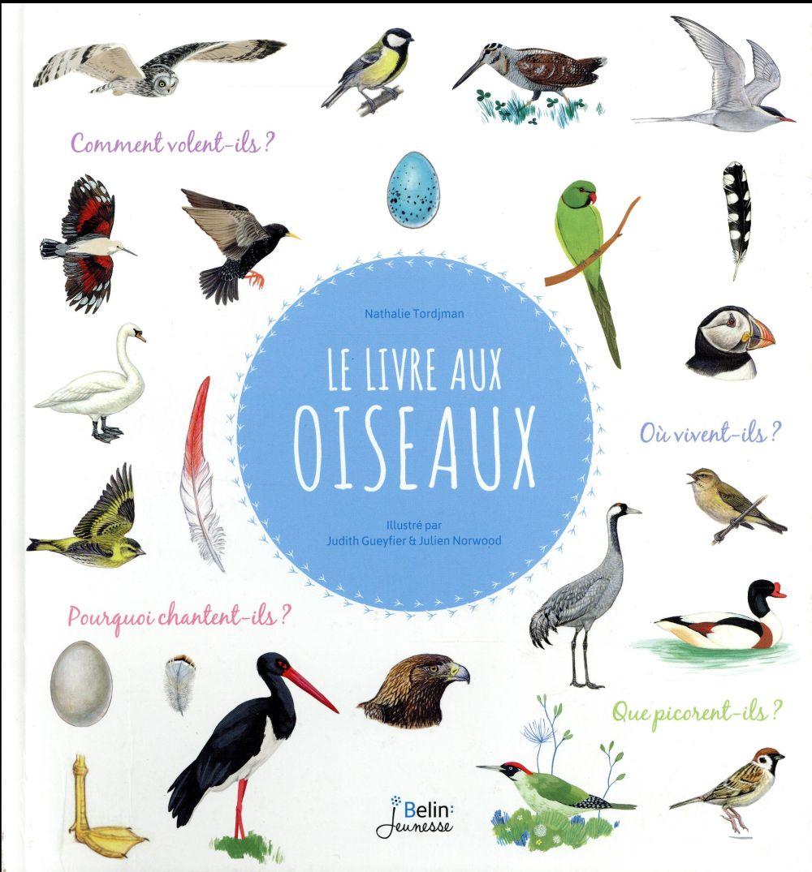 Le livre aux oiseaux ; comment volent-ils ? que picorent-ils? où sont leurs nids ? comment chantent-ils ?