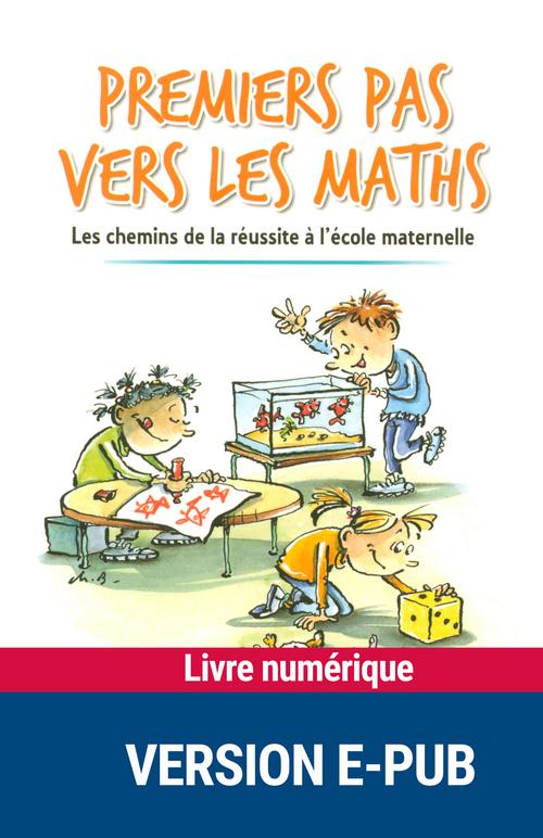 Premiers pas vers les maths ; les chemins de la réussite à l'école maternelle