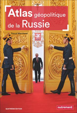 ATLAS GEOPOLITIQUE DE LA RUSSIE (4E EDITION)