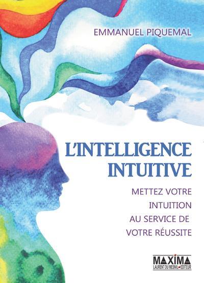 l'intelligence intuitive ; mettez votre intuition au service de votre réussite