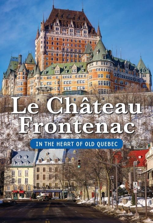 The Château Frontenac/In the Heart of Old Quebec
