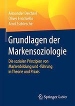 Grundlagen der Markensoziologie  - Alexander Deichsel - Arnd Zschiesche - Oliver Errichiello