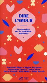 Couverture de Dire l'amour ; 10 nouvelles sur le sentiment amoureux