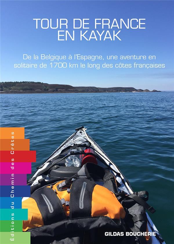 Tour de France en kayak ; de la Belgique à l'Espagne, une aventure en solitaire de 1 700 km le long des côtes françaises