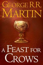A Feast for Crows (A Song of Ice and Fire, Book 4)  - George R. R. Martin