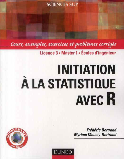 Initiation aux statistiques avec R ; cours, exemples, exercices et problèmes corrigés ; Licence 3, Master 1, écoles d'ingénieur
