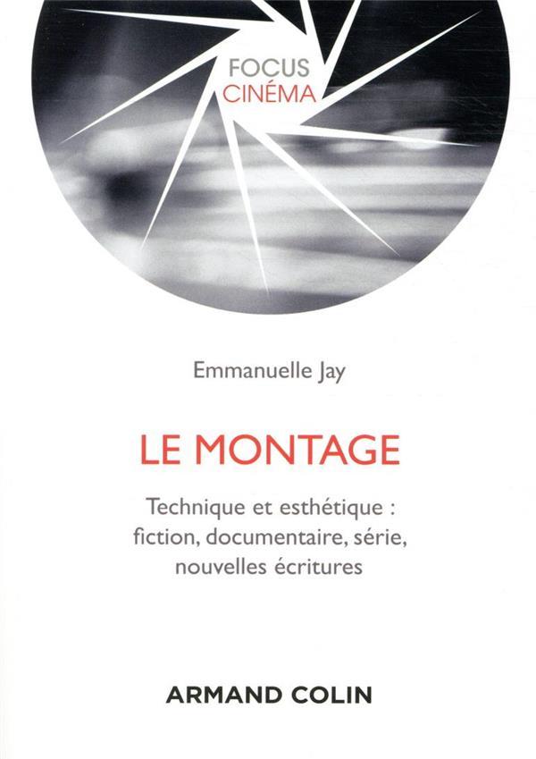 Le montage ; technique et esthétique : fiction, documentaire, série, nouvelles écritures