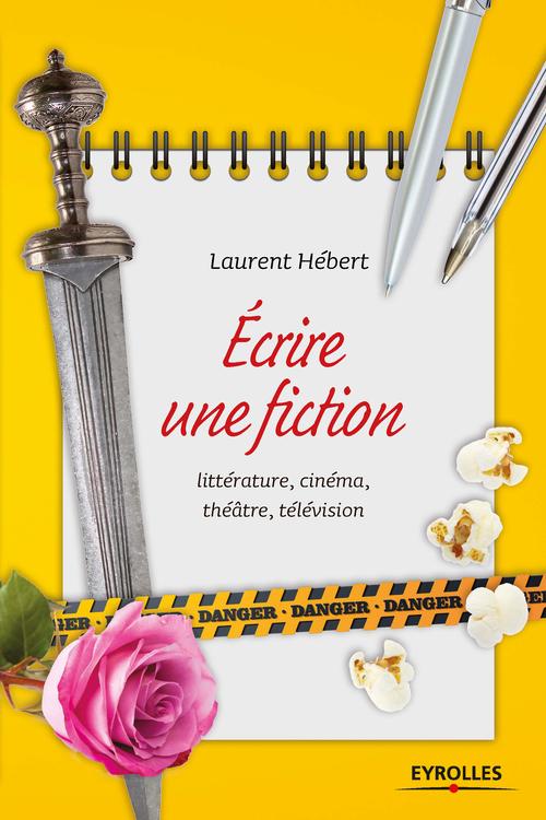 écrire une fiction ; littérrature, cinéma, théâtre, télévision