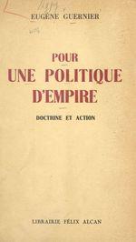 Pour une politique d'empire  - Eugène Guernier
