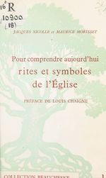 Pour comprendre aujourd'hui rites et symboles de l'Église  - Maurice Morisset - Jacques Nicolle