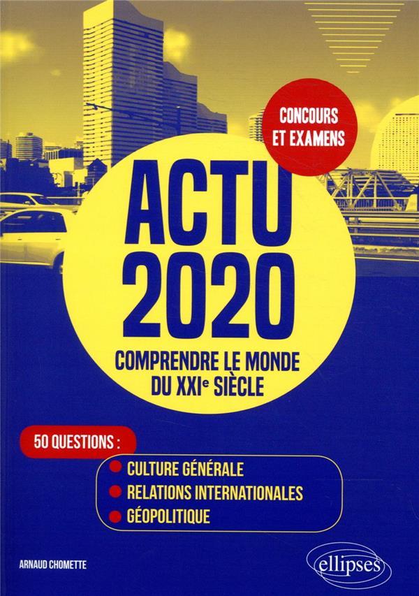 Actu 2020 - comprendre le monde du xxie siecle - 50 questions : culture generale, relations internat