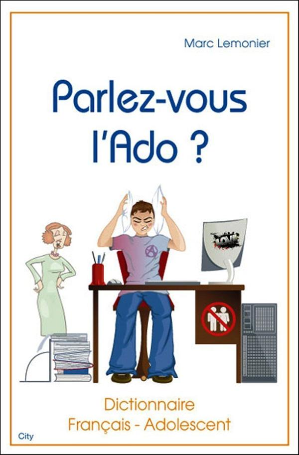 Parlez-vous l'ado ? dictionnaire français-adolescent