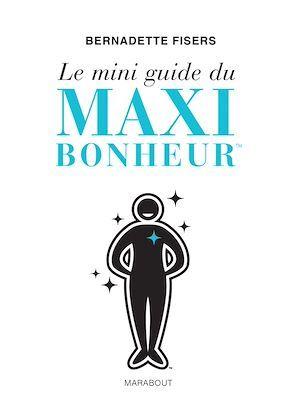Le mini guide du maxi bonheur  - Bernadette Fisers