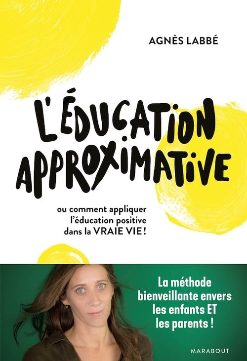 L'éducation approximative ; ou comment appliquer l'éducation positive dans la vraie vie !