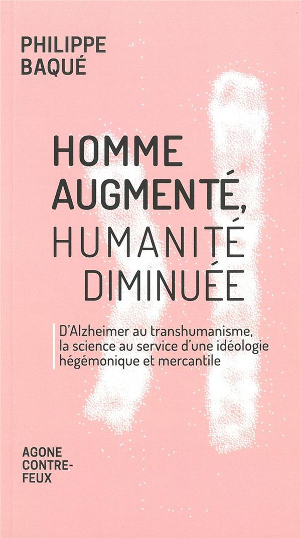 L'homme augmenté ; de l'immortalité au séquençage génomique, la fin de l'humain