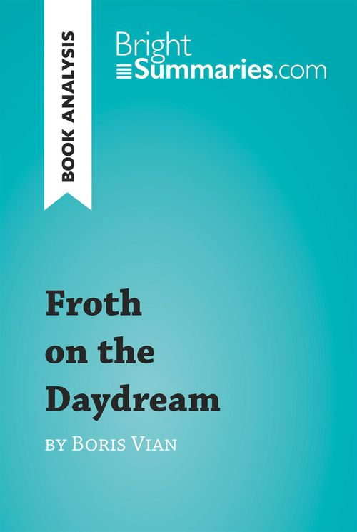 Book analysis ; froth on the daydream by Boris Vian