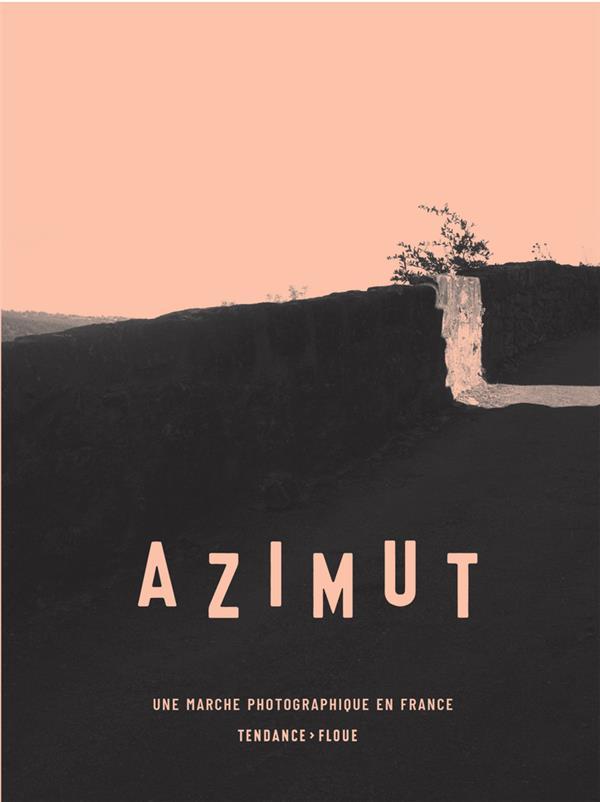 Azimut ; une marche photographique en France.