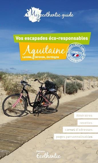 my ecothentic guide ; Aquitaine, Landes, Gironde, Dordogne ; vos escapades éco-responsables