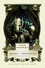 William Shakespeare's Tragedy of the Sith's Revenge  - Ian Doescher