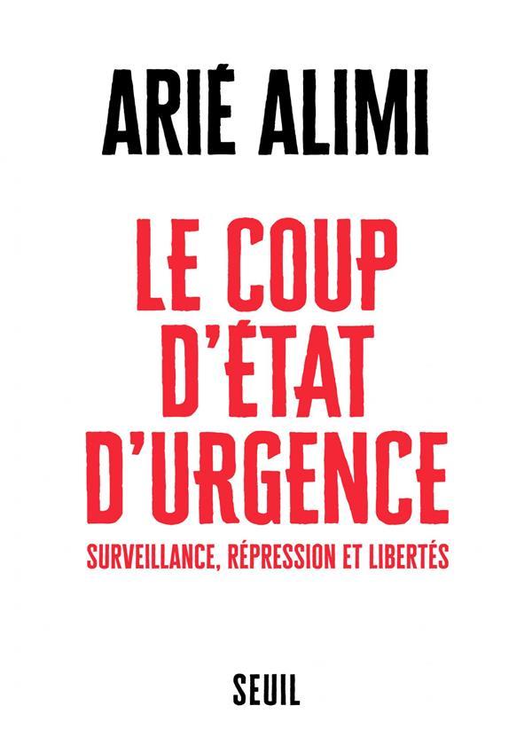 Le coup d'Etat d'urgence ; surveillance, répression et libertés