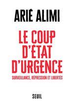Couverture de Le coup d'etat d'urgence ; surveillance, répression et libertés