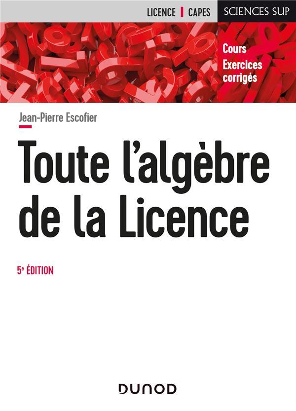 Toute l'algèbre de la licence (5e édition)