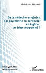 Vente EBooks : De la médecine en général à la psychiatrie en particulier en Algérie : un échec programmé ?  - Abdelkader Benarab