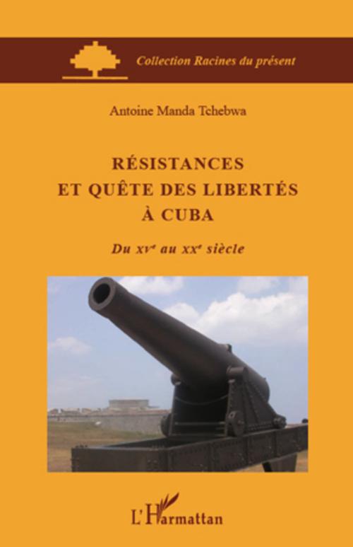 Résistances et quête des libertés à Cuba du XV au XX siècle