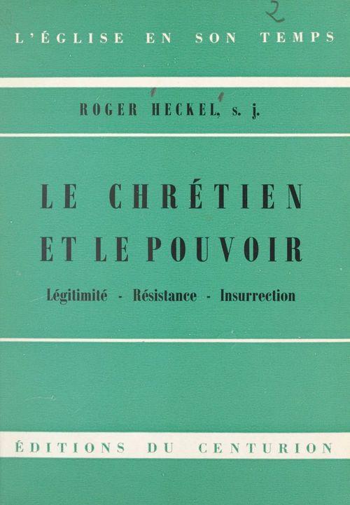 Le Chrétien et le pouvoir  - Roger Heckel