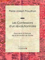 Vente EBooks : Les Confessions d'un révolutionnaire  - Pierre-Joseph Proudhon - Ligaran