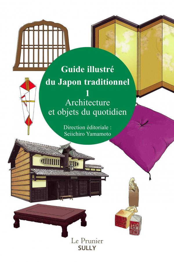 Guide illustré du Japon traditionnel t.1 ; architecture et objets du quotidien