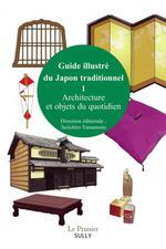Guide illustré du Japon traditionnel t.1 ; architecture et objets du quotidien