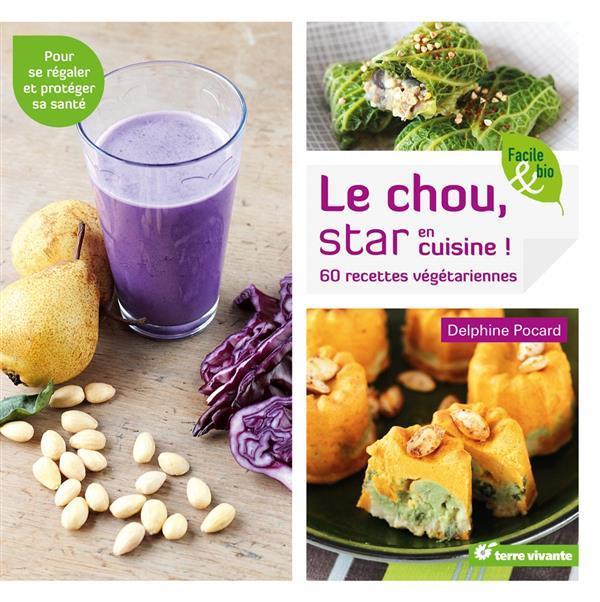 Le chou, star en cuisine ! 60 recettes végétariennes ; pour se régaler et protéger sa santé