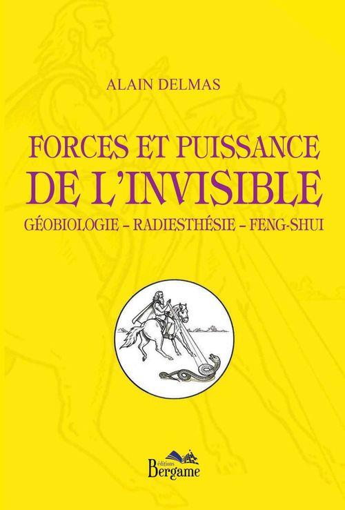 Forces et puissance de l'invisible ; géobiologie, radiesthésie, fen-shui