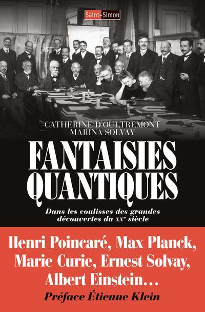 Fantaisies quantiques ; dans les coulisses des grandes découvertes du XXe siècle