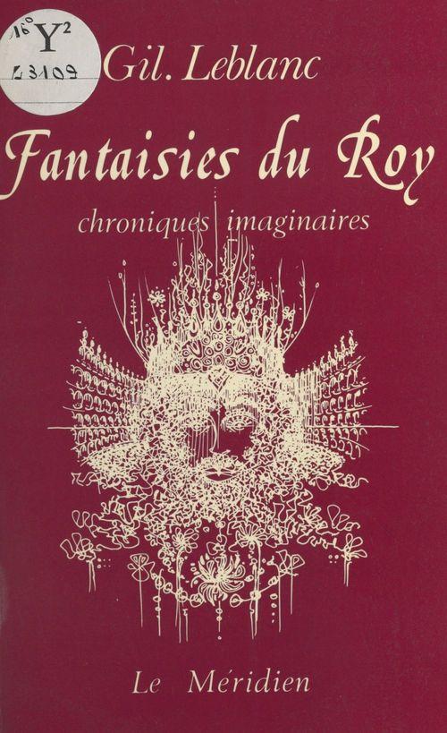 Fantaisies du roy : chroniques imaginaires