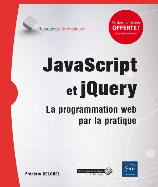 JavaScript et jQuery ; la programmation web par la pratique