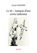 Vente EBooks : Le 36 - Autopsie d'une erreur judiciaire  - Philippe Xavier