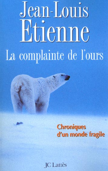 La complainte de l'ours ; chroniques d'un monde fragile