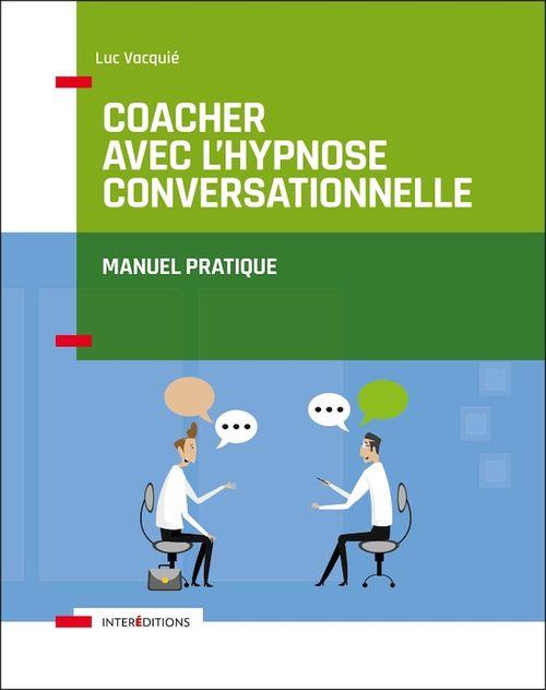 Coacher avec l'hypnose conversationnelle  - Luc Vacquié