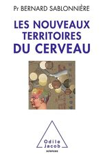 Les Nouveaux Territoires du cerveau  - Bernard Sablonnière