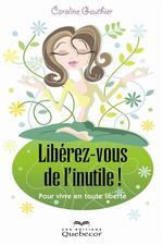 Vente Livre Numérique : Libérez-vous de l'inutile!  - Caroline Gauthier